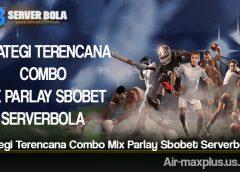 Strategi Terencana Combo Mix Parlay Sbobet Serverbola