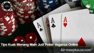 Tips Kuat Menang Main Judi Poker Vaganza Online