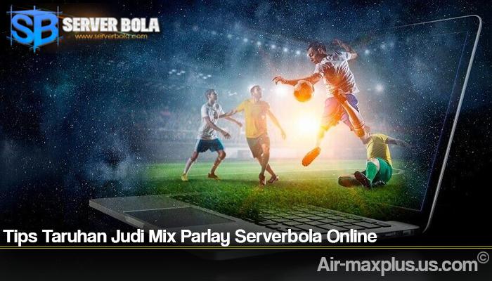 Tips Taruhan Judi Mix Parlay Serverbola Online