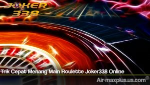 Trik Cepat Menang Main Roulette Joker338 Online