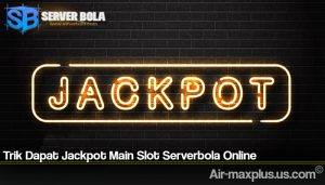 Trik Dapat Jackpot Main Slot Serverbola Online