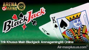 Trik Khusus Main Blackjack Arenagaming88 Online