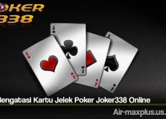Trik Mengatasi Kartu Jelek Poker Joker338 Online