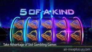 Take Advantage of Slot Gambling Games