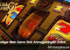 Cara belajar Main Game Slot Arenagaming88 Online