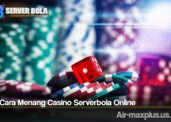 Tata Cara Menang Casino Serverbola Online