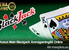 Trik Khusus Main Blackjack Arenagaming88 Online