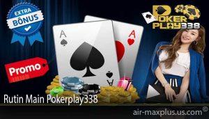 Rutin Main Pokerplay338